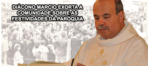 Exorta��o do Di�cono M�rcio sobre as Festividades